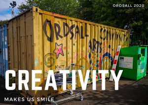 Photograph of a bright yellow shipping container with 'ordsall Community Arts' written on the side with lots of bright coloured graffiti. Over the photograph the word Creativity is typed in large capital letters, below it the words 'Makes us smile'.